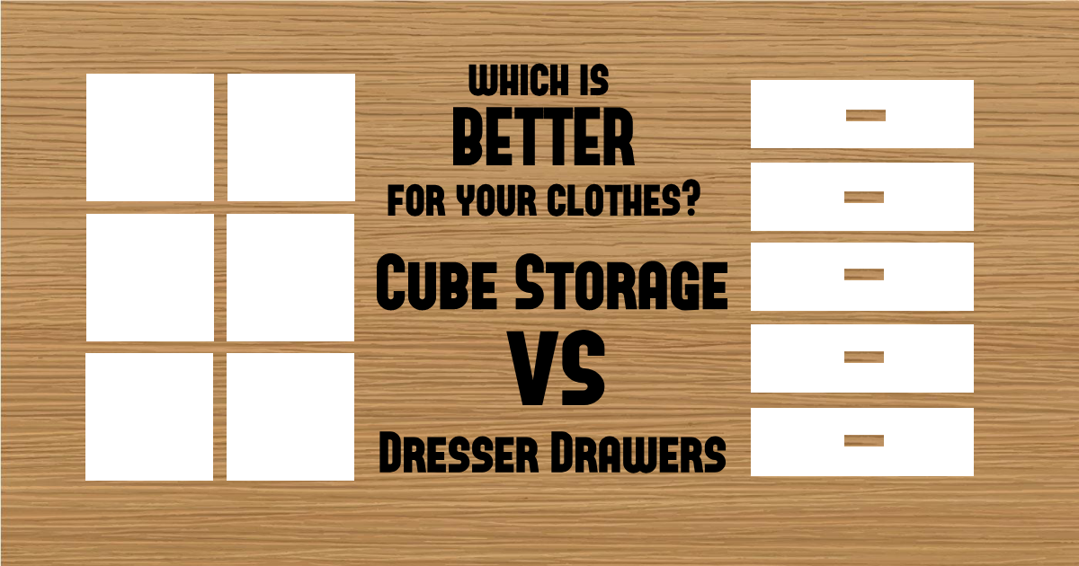 Which is Better for Your Clothes? Cube Storage vs. Dresser Drawers